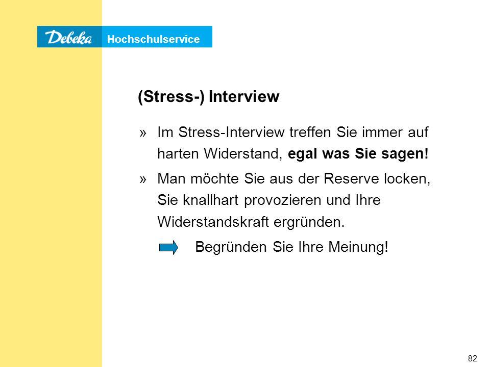 Hochschulservice 82 (Stress-) Interview »Im Stress-Interview treffen Sie immer auf harten Widerstand, egal was Sie sagen.