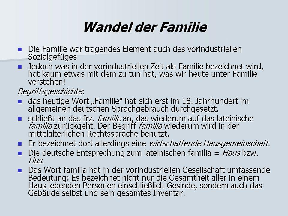 Wandel der Familie Die Familie war tragendes Element auch des vorindustriellen Sozialgefüges Die Familie war tragendes Element auch des vorindustriell