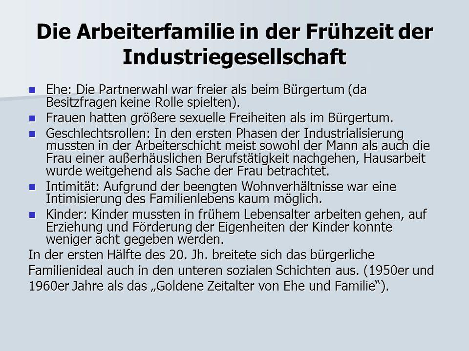 Die Arbeiterfamilie in der Frühzeit der Industriegesellschaft Ehe: Die Partnerwahl war freier als beim Bürgertum (da Besitzfragen keine Rolle spielten