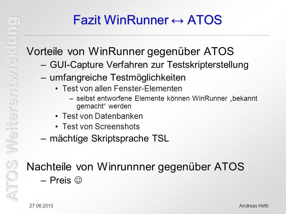 ATOS Weiterentwicklung 27.06.2015Andreas Hirth Fazit WinRunner ↔ ATOS Vorteile von WinRunner gegenüber ATOS –GUI-Capture Verfahren zur Testskripterste