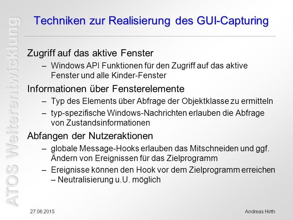 ATOS Weiterentwicklung 27.06.2015Andreas Hirth Techniken zur Realisierung des GUI-Capturing Zugriff auf das aktive Fenster –Windows API Funktionen für