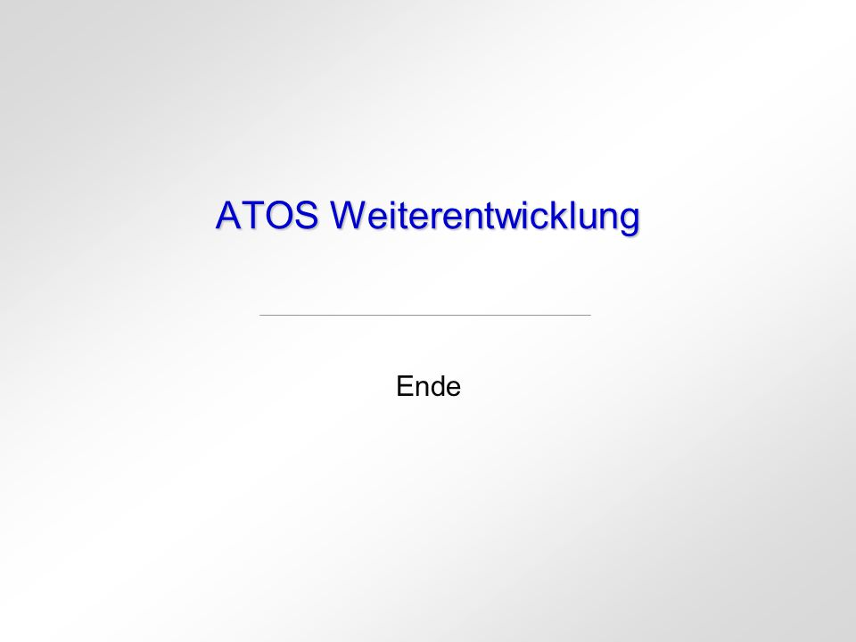 ATOS Weiterentwicklung Ende