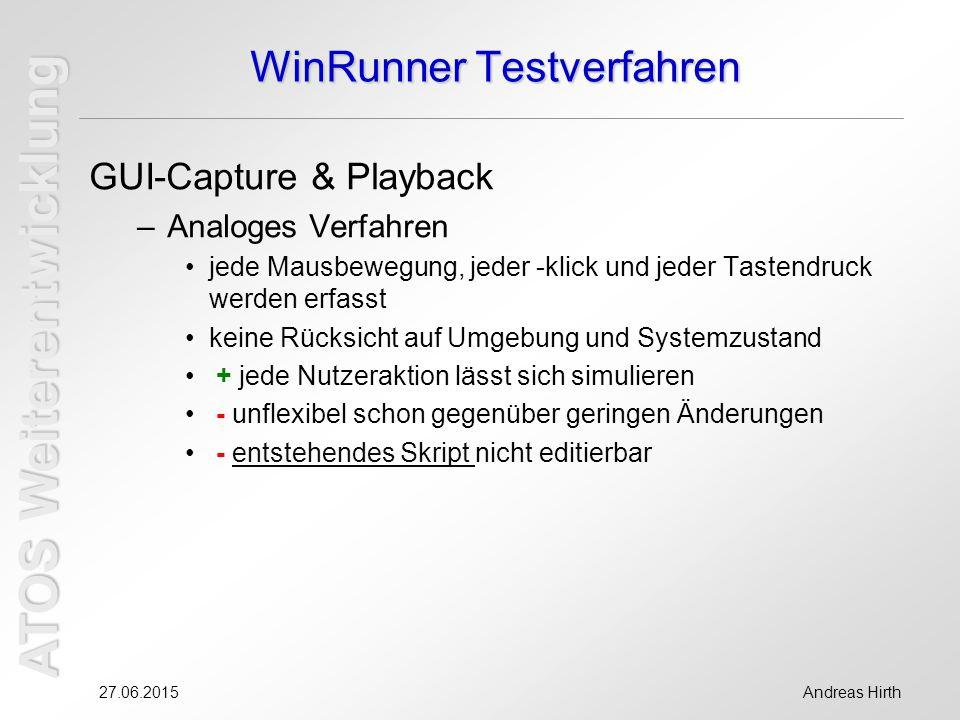 ATOS Weiterentwicklung 27.06.2015Andreas Hirth WinRunner Testverfahren GUI-Capture & Playback –Analoges Verfahren jede Mausbewegung, jeder -klick und