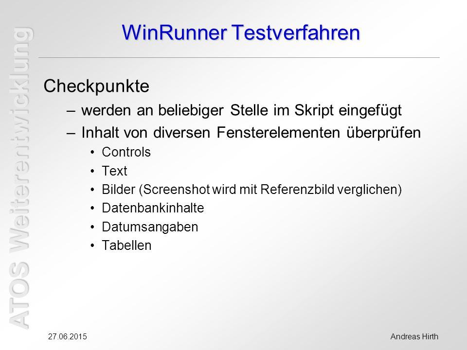 ATOS Weiterentwicklung 27.06.2015Andreas Hirth WinRunner Testverfahren Checkpunkte –werden an beliebiger Stelle im Skript eingefügt –Inhalt von divers