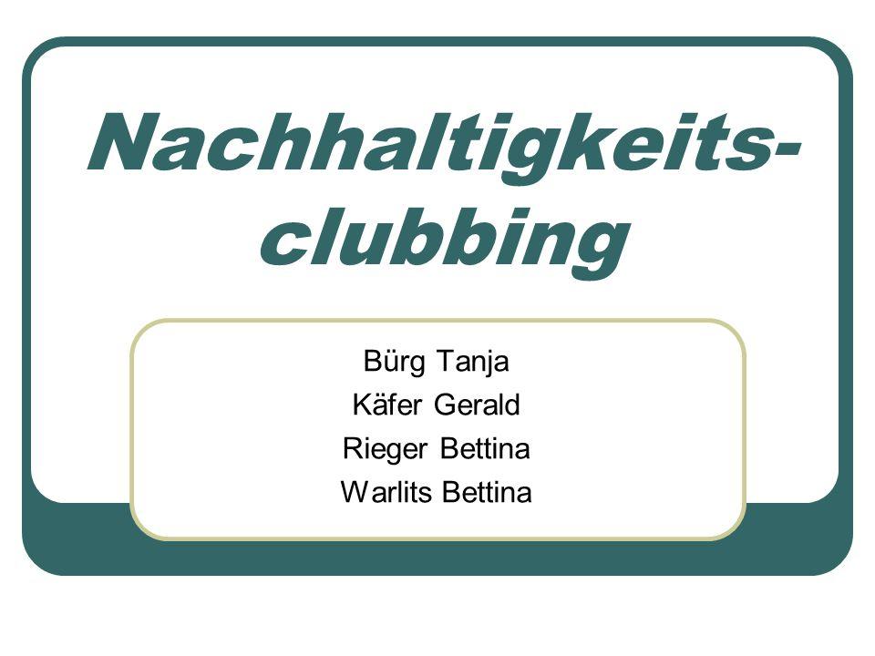 Nachhaltigkeits- clubbing Bürg Tanja Käfer Gerald Rieger Bettina Warlits Bettina