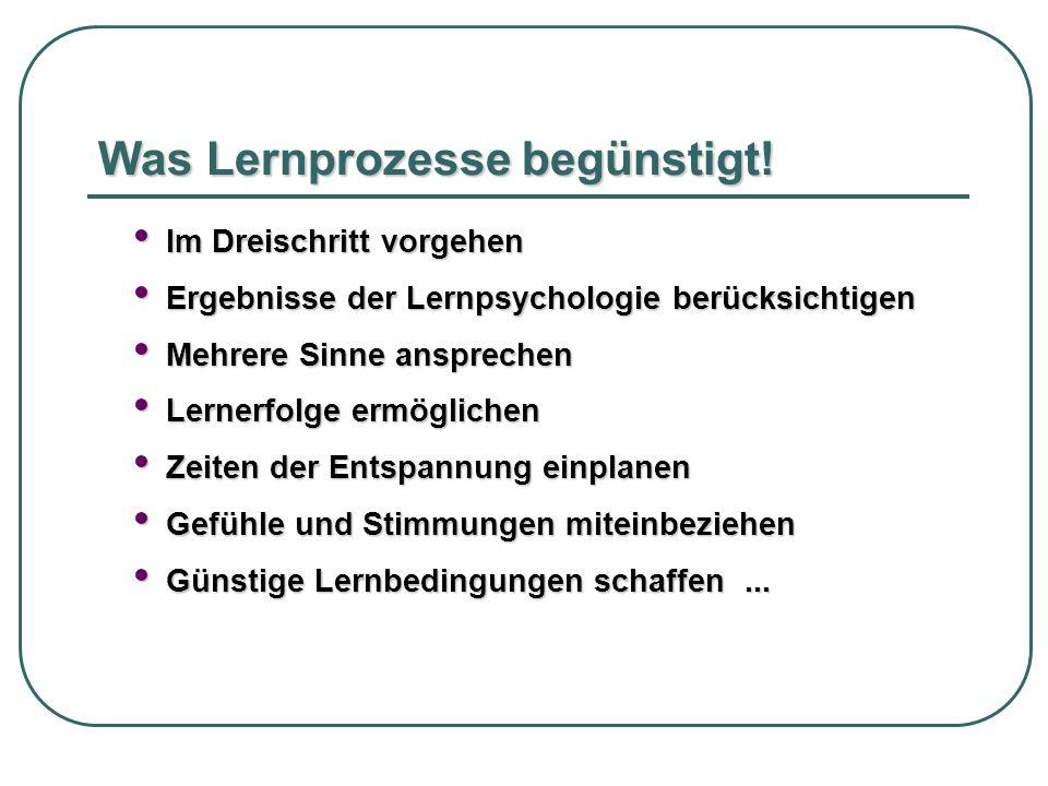 Was Lernprozesse begünstigt! Im Dreischritt vorgehen Im Dreischritt vorgehen Ergebnisse der Lernpsychologie berücksichtigen Ergebnisse der Lernpsychol