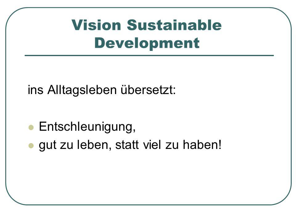 Vision Sustainable Development ins Alltagsleben übersetzt: Entschleunigung, gut zu leben, statt viel zu haben!