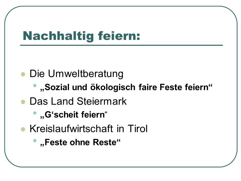 """Nachhaltig feiern: Die Umweltberatung """"Sozial und ökologisch faire Feste feiern"""" Das Land Steiermark """"G'scheit feiern"""" Kreislaufwirtschaft in Tirol """"F"""