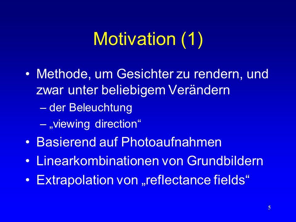 """5 Motivation (1) Methode, um Gesichter zu rendern, und zwar unter beliebigem Verändern –der Beleuchtung –""""viewing direction Basierend auf Photoaufnahmen Linearkombinationen von Grundbildern Extrapolation von """"reflectance fields"""
