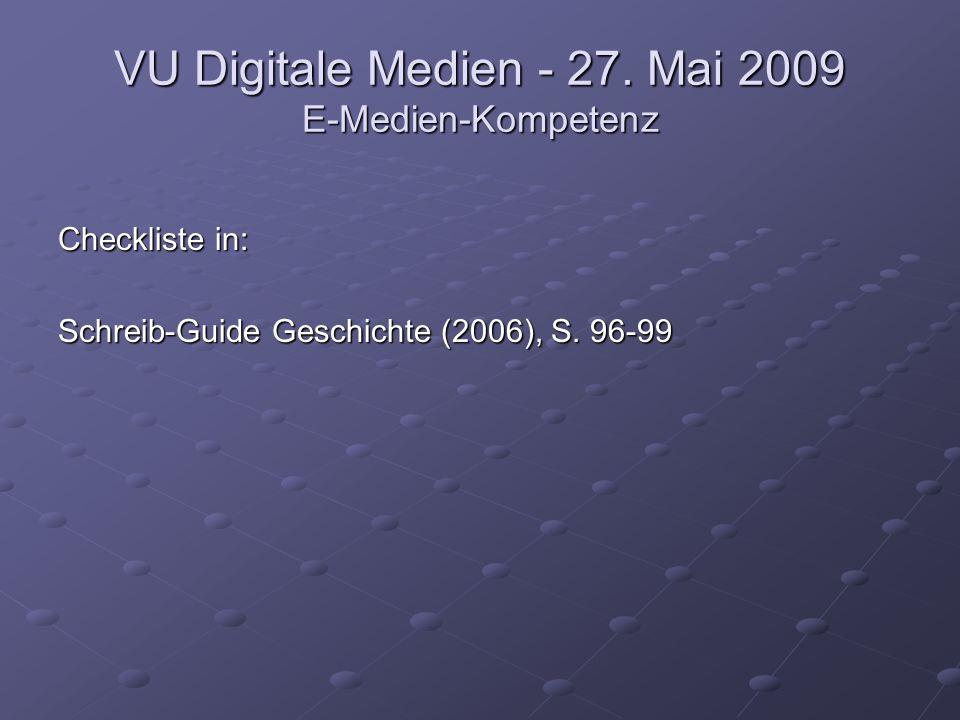 VU Digitale Medien - 27. Mai 2009 E-Medien-Kompetenz Checkliste in: Schreib-Guide Geschichte (2006), S. 96-99
