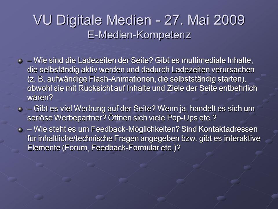 VU Digitale Medien - 27. Mai 2009 E-Medien-Kompetenz – Wie sind die Ladezeiten der Seite? Gibt es multimediale Inhalte, die selbständig aktiv werden u
