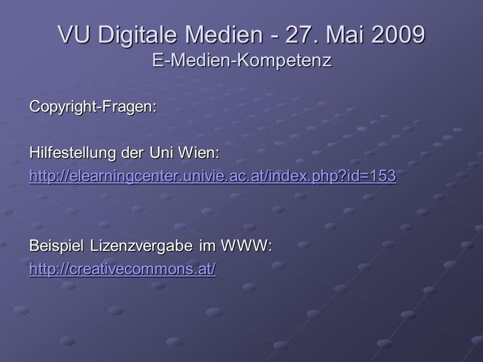 VU Digitale Medien - 27. Mai 2009 E-Medien-Kompetenz Copyright-Fragen: Hilfestellung der Uni Wien: http://elearningcenter.univie.ac.at/index.php?id=15