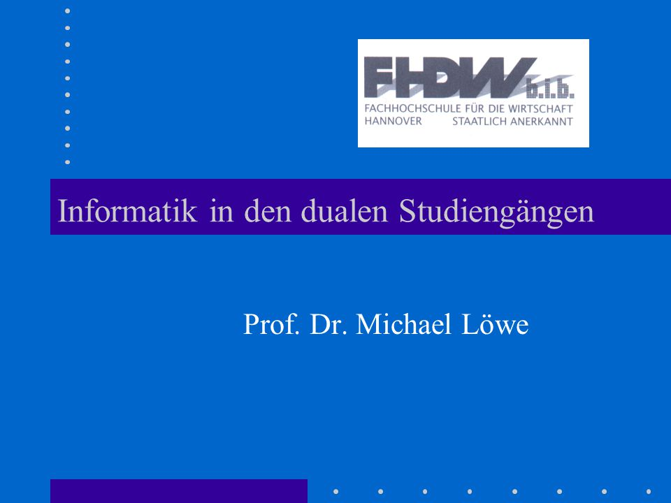 Informatik in den dualen Studiengängen Prof. Dr. Michael Löwe