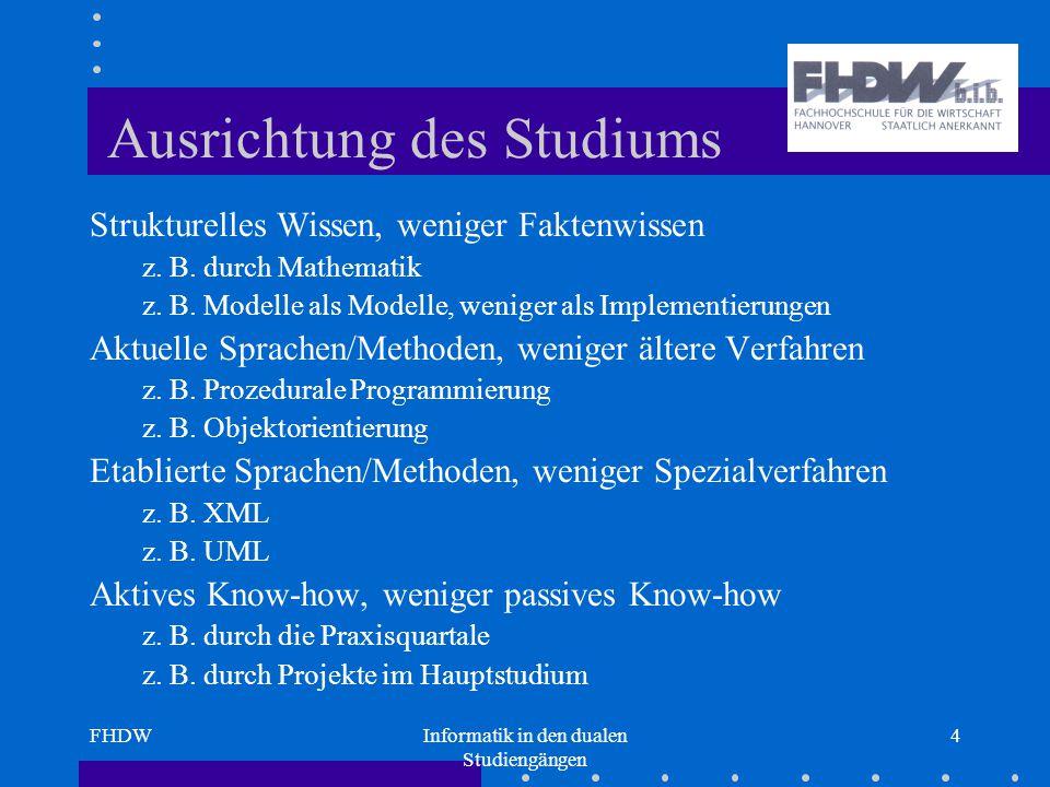 FHDWInformatik in den dualen Studiengängen 4 Ausrichtung des Studiums Strukturelles Wissen, weniger Faktenwissen z.