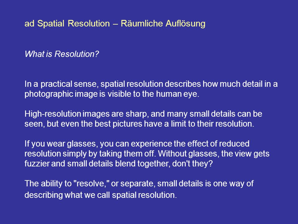 ad Spatial Resolution – Räumliche Auflösung What is Resolution? In a practical sense, spatial resolution describes how much detail in a photographic i