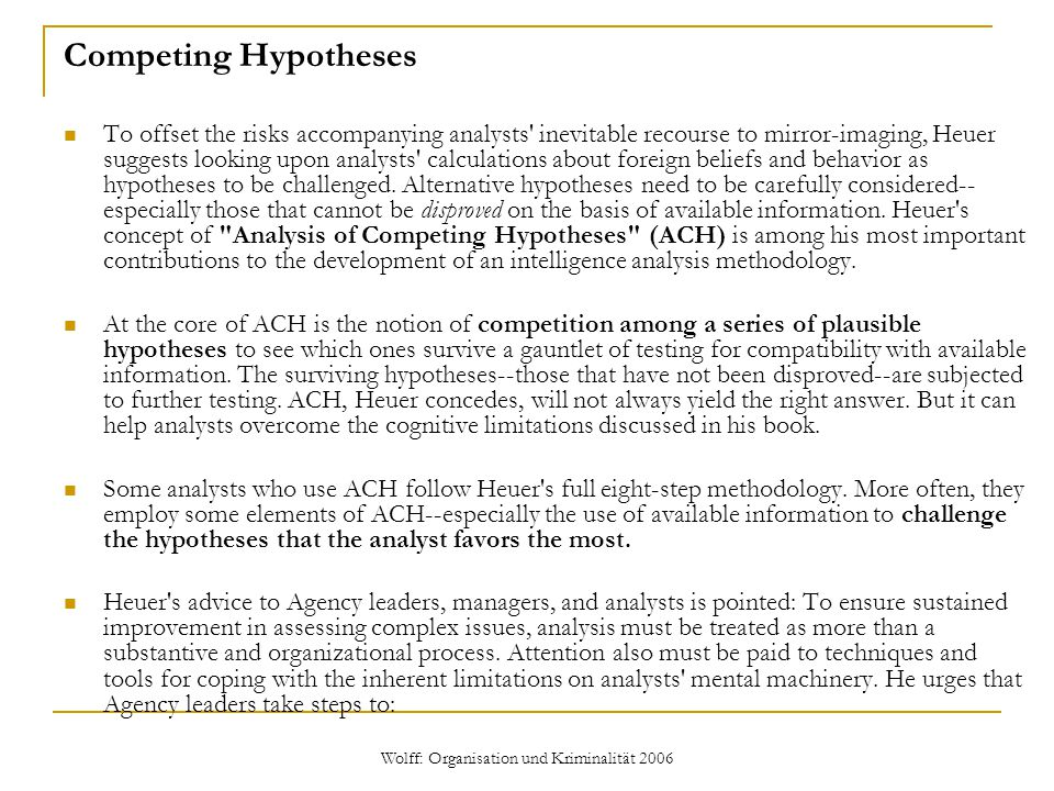 Wolff: Organisation und Kriminalität 2006 Competing Hypotheses To offset the risks accompanying analysts' inevitable recourse to mirror-imaging, Heuer