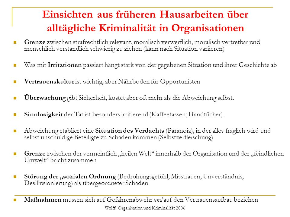 Wolff: Organisation und Kriminalität 2006 Einsichten aus früheren Hausarbeiten über alltägliche Kriminalität in Organisationen Grenze zwischen strafre