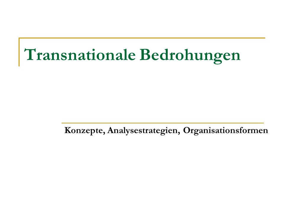 Transnationale Bedrohungen Konzepte, Analysestrategien, Organisationsformen