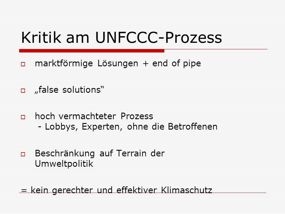"""Kritik am UNFCCC-Prozess  marktförmige Lösungen + end of pipe  """"false solutions  hoch vermachteter Prozess - Lobbys, Experten, ohne die Betroffenen  Beschränkung auf Terrain der Umweltpolitik = kein gerechter und effektiver Klimaschutz"""