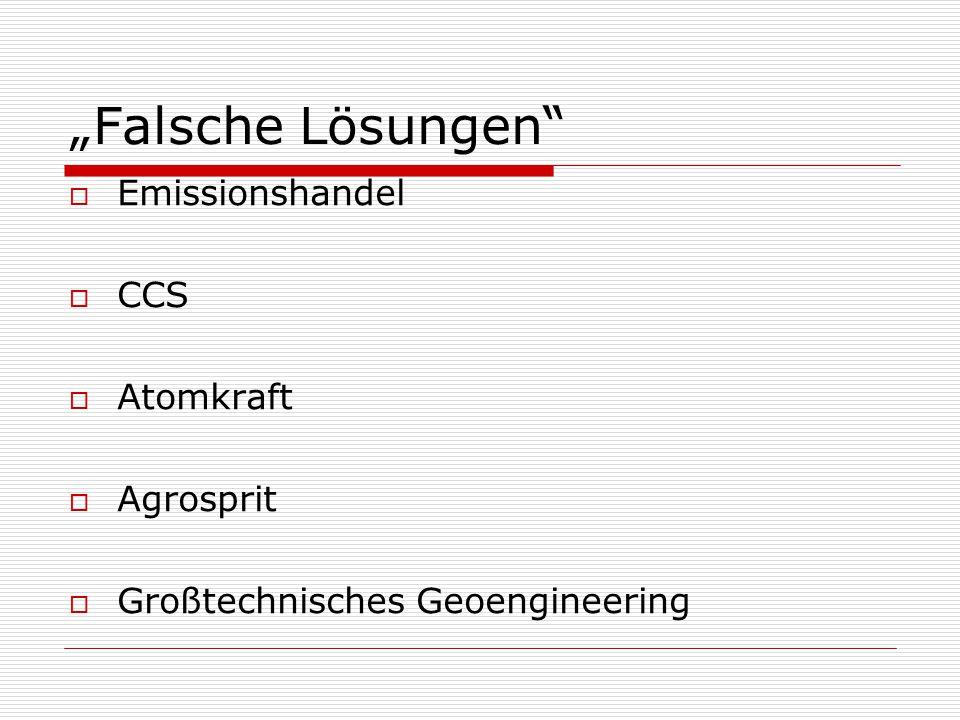 """""""Falsche Lösungen  Emissionshandel  CCS  Atomkraft  Agrosprit  Großtechnisches Geoengineering"""