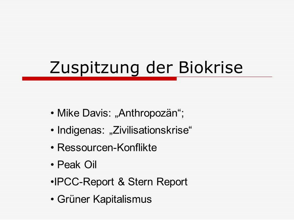 """Zuspitzung der Biokrise Mike Davis: """"Anthropozän ; Indigenas: """"Zivilisationskrise Ressourcen-Konflikte Peak Oil IPCC-Report & Stern Report Grüner Kapitalismus"""