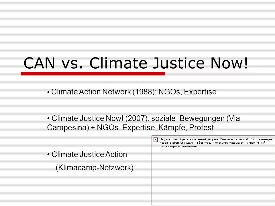 CAN vs. Climate Justice Now! Climate Action Network (1988): NGOs, Expertise Climate Justice Now! (2007): soziale Bewegungen (Via Campesina) + NGOs, Ex