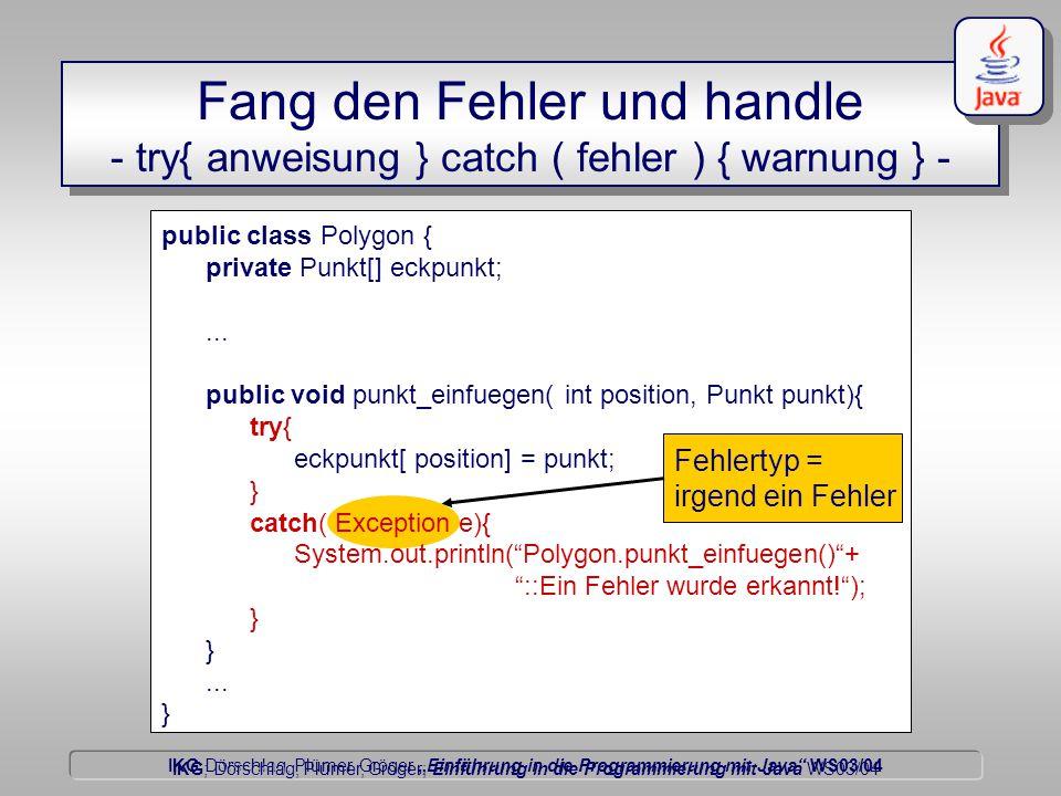 """IKG Dörschlag, Plümer, Gröger """"Einführung in die Programmierung mit Java WS03/04 Dörschlag IKG; Dörschlag, Plümer, Gröger; Einführung in die Programmierung mit Java WS03/04 public class Polygon { private Punkt[] eckpunkt;..."""