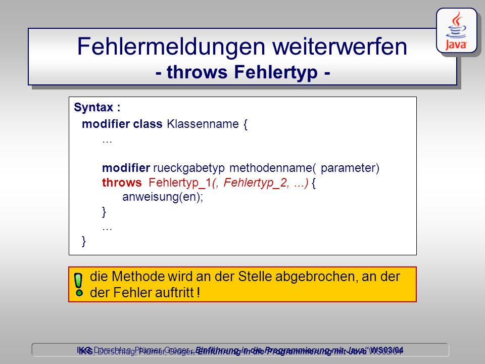 """IKG Dörschlag, Plümer, Gröger """"Einführung in die Programmierung mit Java WS03/04 Dörschlag IKG; Dörschlag, Plümer, Gröger; Einführung in die Programmierung mit Java WS03/04 Fehlermeldungen weiterwerfen - throws Fehlertyp - modifier class Klassenname {..."""