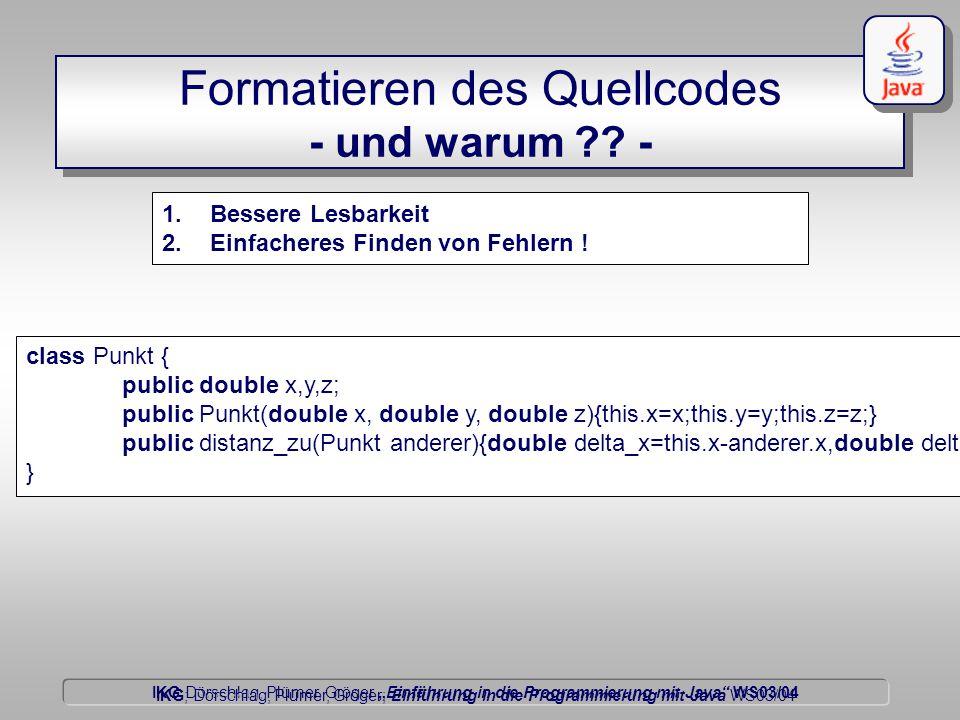 """IKG Dörschlag, Plümer, Gröger """"Einführung in die Programmierung mit Java WS03/04 Dörschlag IKG; Dörschlag, Plümer, Gröger; Einführung in die Programmierung mit Java WS03/04 Formatieren des Quellcodes - und warum ?."""