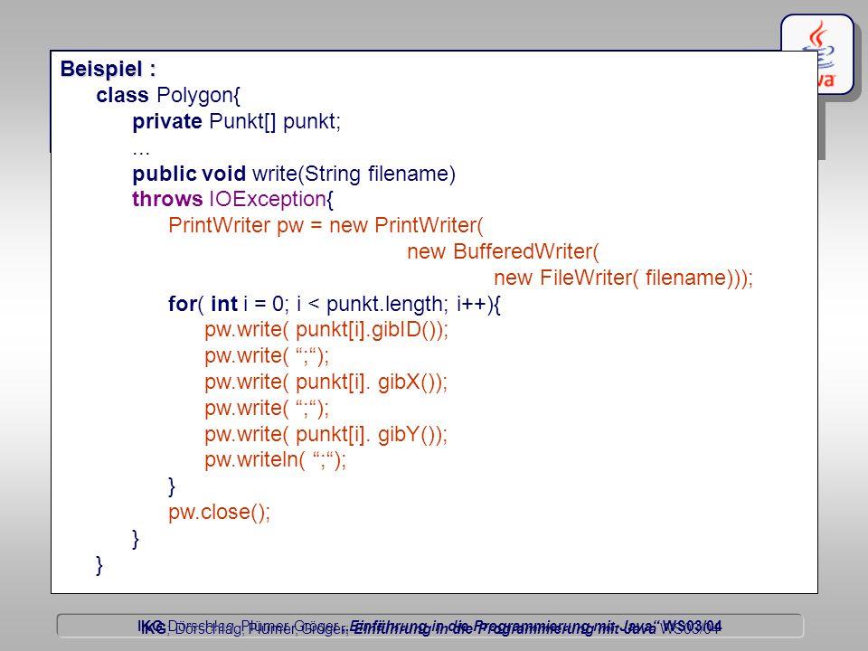 """IKG Dörschlag, Plümer, Gröger """"Einführung in die Programmierung mit Java WS03/04 Dörschlag IKG; Dörschlag, Plümer, Gröger; Einführung in die Programmierung mit Java WS03/04 Java und ASCII-Dateien - öffnen und schreiben - Beispiel : class Polygon{ private Punkt[] punkt;..."""