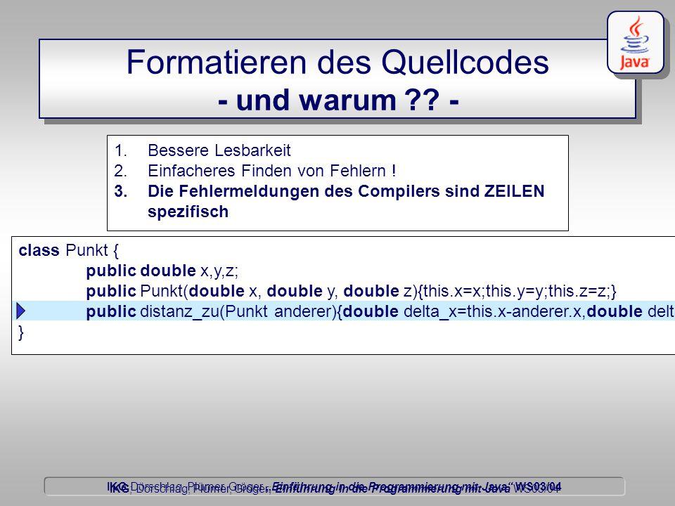 """IKG Dörschlag, Plümer, Gröger """"Einführung in die Programmierung mit Java WS03/04 Dörschlag IKG; Dörschlag, Plümer, Gröger; Einführung in die Programmierung mit Java WS03/04 Formatieren des Quellcodes - und warum ."""