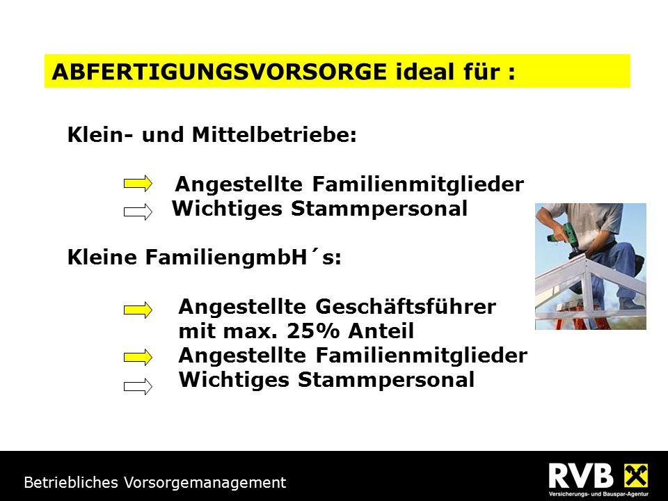 Betriebliches Vorsorgemanagement ABFERTIGUNGSVORSORGE ideal für : Klein- und Mittelbetriebe: Angestellte Familienmitglieder Wichtiges Stammpersonal Kl