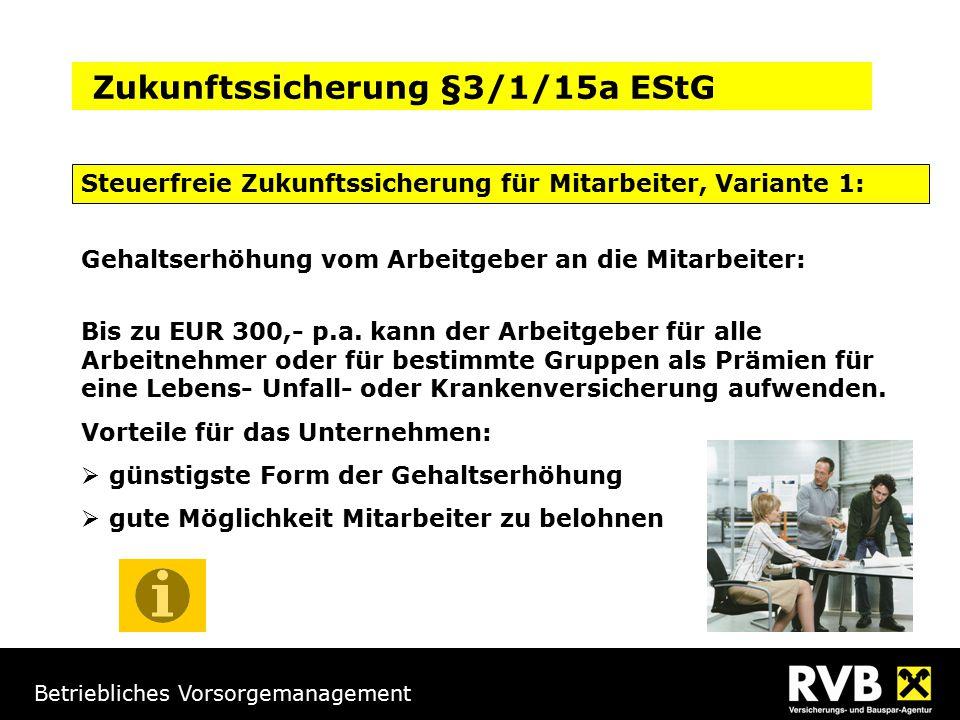Betriebliches Vorsorgemanagement Steuerfreie Zukunftssicherung für Mitarbeiter, Variante 1: Zukunftssicherung §3/1/15a EStG Gehaltserhöhung vom Arbeit