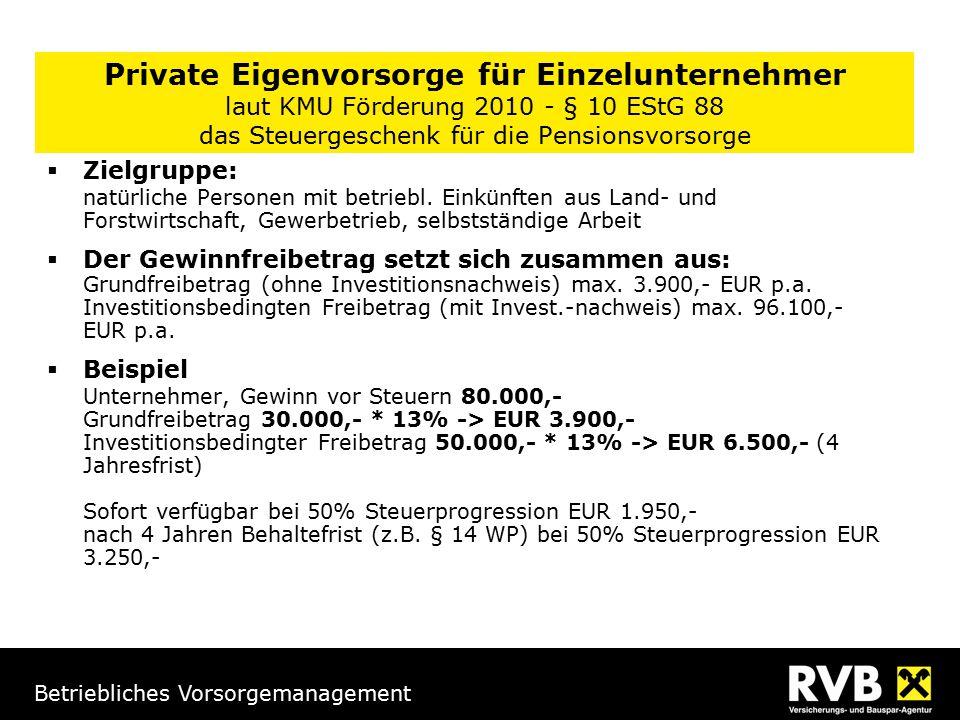 Betriebliches Vorsorgemanagement Private Eigenvorsorge für Einzelunternehmer laut KMU Förderung 2010 - § 10 EStG 88 das Steuergeschenk für die Pensionsvorsorge  Zielgruppe: natürliche Personen mit betriebl.