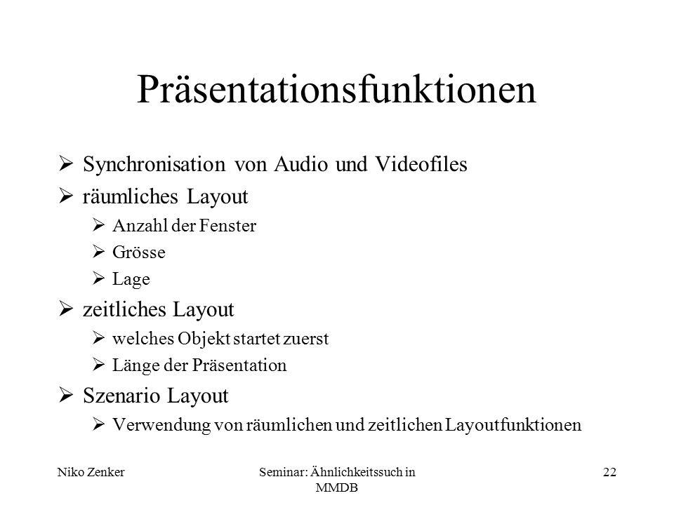 Niko ZenkerSeminar: Ähnlichkeitssuch in MMDB 22 Präsentationsfunktionen  Synchronisation von Audio und Videofiles  räumliches Layout  Anzahl der Fe