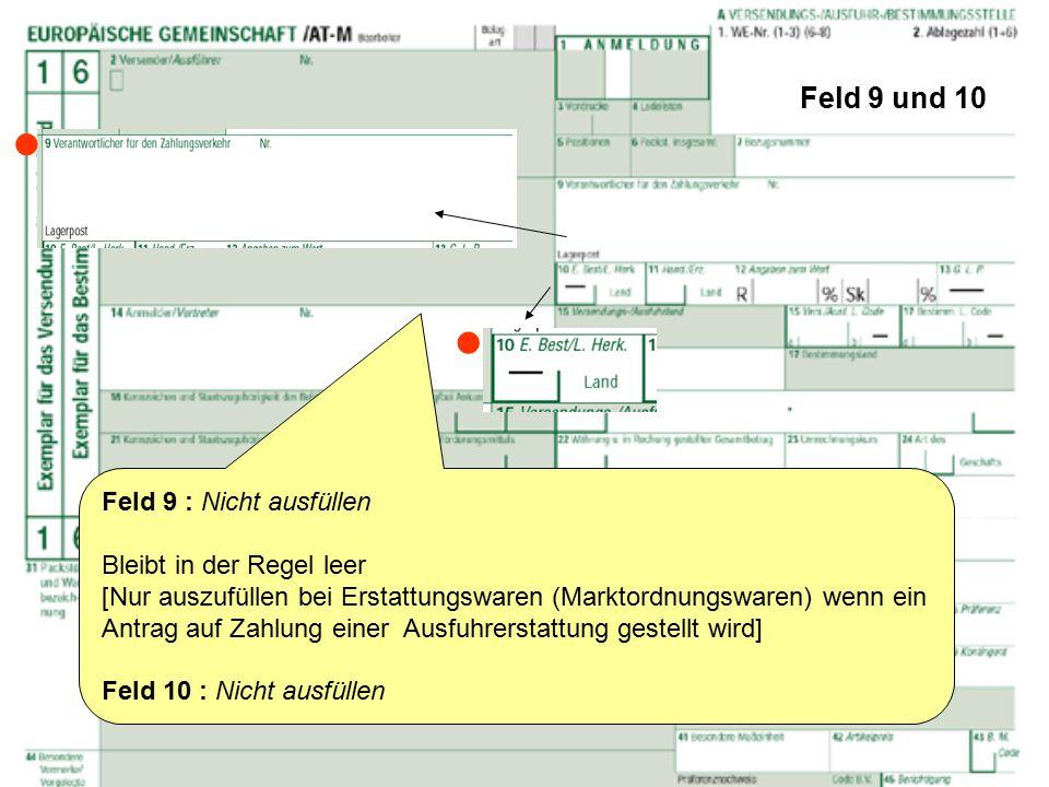 Feld 9 und 10 Feld 9 : Nicht ausfüllen Bleibt in der Regel leer [Nur auszufüllen bei Erstattungswaren (Marktordnungswaren) wenn ein Antrag auf Zahlung