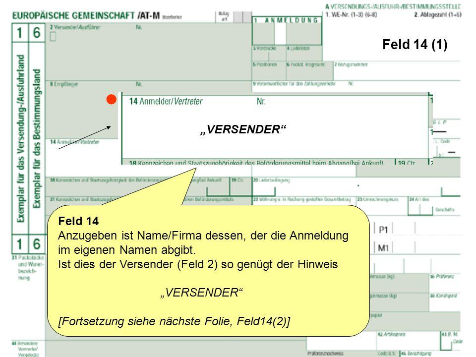 Feld 14 (1) Feld 14 Anzugeben ist Name/Firma dessen, der die Anmeldung im eigenen Namen abgibt. Ist dies der Versender (Feld 2) so genügt der Hinweis