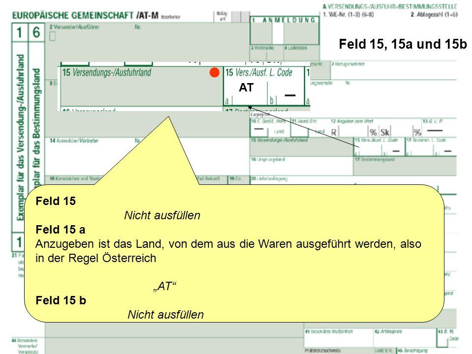 """Feld 15, 15a und 15b Feld 15 Nicht ausfüllen Feld 15 a Anzugeben ist das Land, von dem aus die Waren ausgeführt werden, also in der Regel Österreich """""""