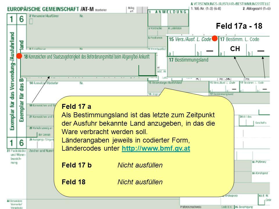 Feld 17a - 18 Feld 17 a Als Bestimmungsland ist das letzte zum Zeitpunkt der Ausfuhr bekannte Land anzugeben, in das die Ware verbracht werden soll. L