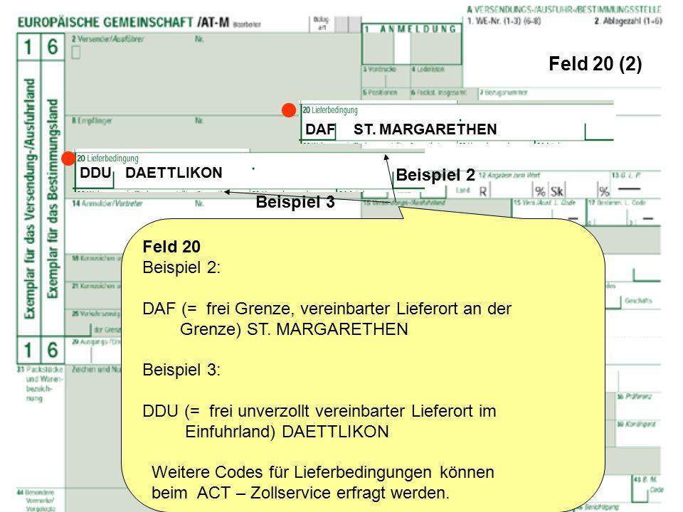 Feld 20 (2) Feld 20 Beispiel 2: DAF (= frei Grenze, vereinbarter Lieferort an der Grenze) ST. MARGARETHEN Beispiel 3: DDU (= frei unverzollt vereinbar