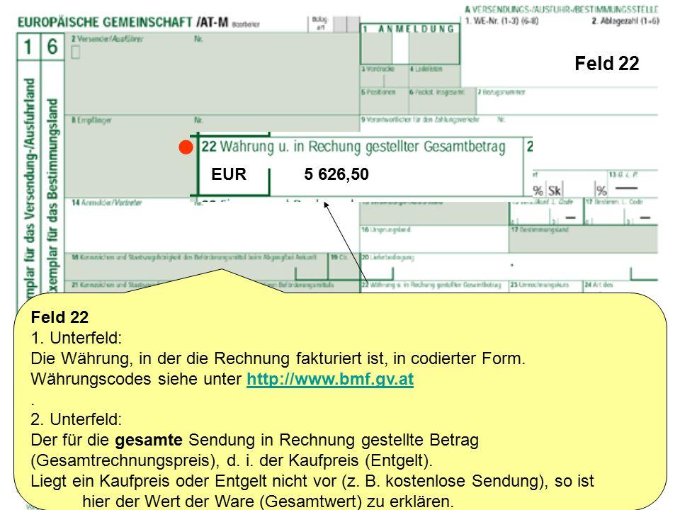 Feld 22 Feld 22 1. Unterfeld: Die Währung, in der die Rechnung fakturiert ist, in codierter Form. Währungscodes siehe unter http://www.bmf.gv.athttp:/