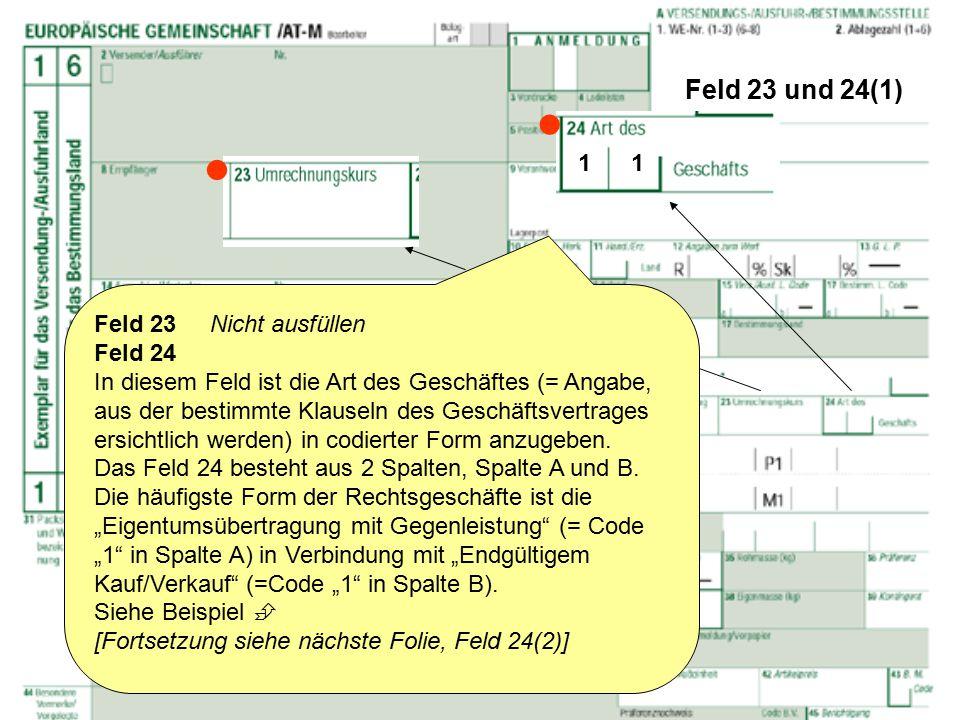 Feld 23 und 24(1) Feld 23 Nicht ausfüllen Feld 24 In diesem Feld ist die Art des Geschäftes (= Angabe, aus der bestimmte Klauseln des Geschäftsvertrag