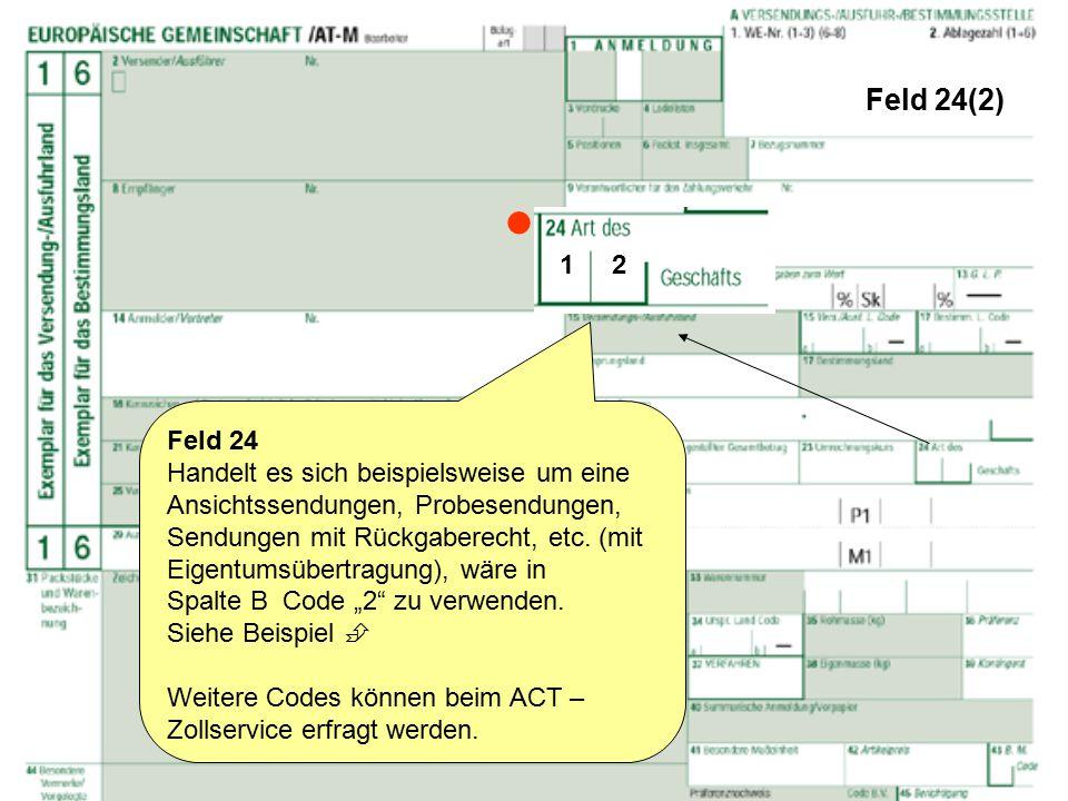 Feld 24(2) Feld 24 Handelt es sich beispielsweise um eine Ansichtssendungen, Probesendungen, Sendungen mit Rückgaberecht, etc. (mit Eigentumsübertragu