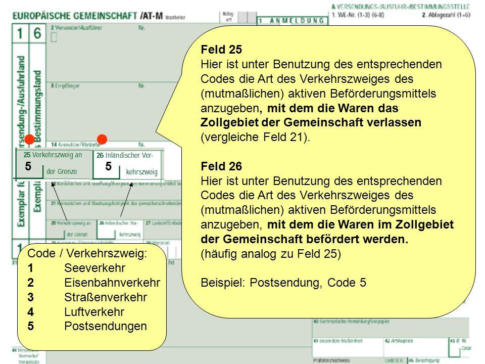 Feld 25 und 26 Feld 25 Hier ist unter Benutzung des entsprechenden Codes die Art des Verkehrszweiges des (mutmaßlichen) aktiven Beförderungsmittels an