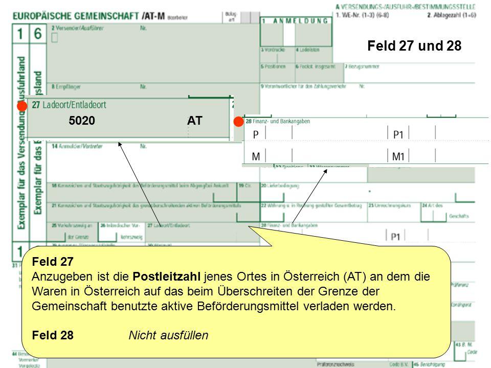 Feld 27 und 28 Feld 27 Anzugeben ist die Postleitzahl jenes Ortes in Österreich (AT) an dem die Waren in Österreich auf das beim Überschreiten der Gre