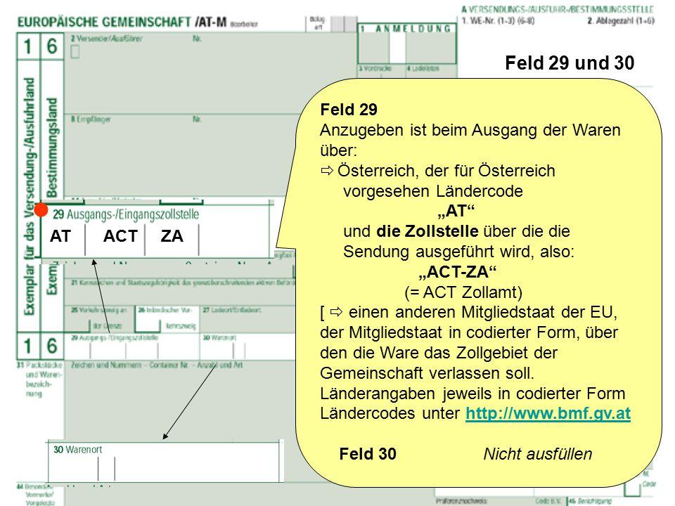 """Feld 29 und 30 Feld 29 Anzugeben ist beim Ausgang der Waren über:  Österreich, der für Österreich vorgesehen Ländercode """"AT"""" und die Zollstelle über"""