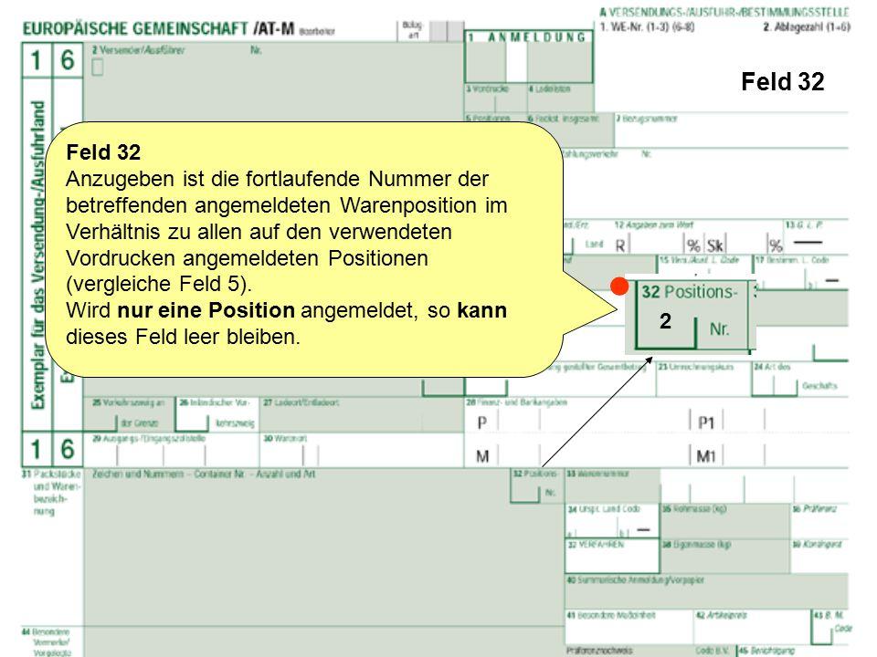 Feld 32 Feld 32 Anzugeben ist die fortlaufende Nummer der betreffenden angemeldeten Warenposition im Verhältnis zu allen auf den verwendeten Vordrucke