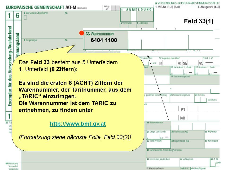Feld 33(1) Das Feld 33 besteht aus 5 Unterfeldern. 1. Unterfeld (8 Ziffern): Es sind die ersten 8 (ACHT) Ziffern der Warennummer, der Tarifnummer, aus