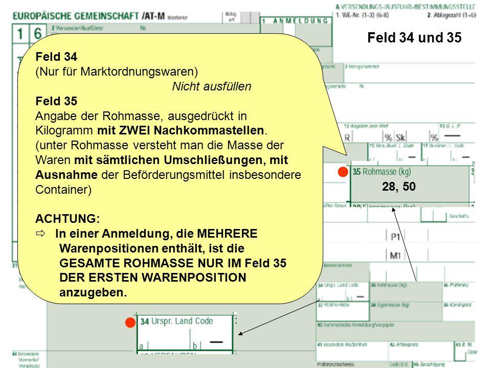 Feld 34 und 35 Feld 34 (Nur für Marktordnungswaren) Nicht ausfüllen Feld 35 Angabe der Rohmasse, ausgedrückt in Kilogramm mit ZWEI Nachkommastellen. (