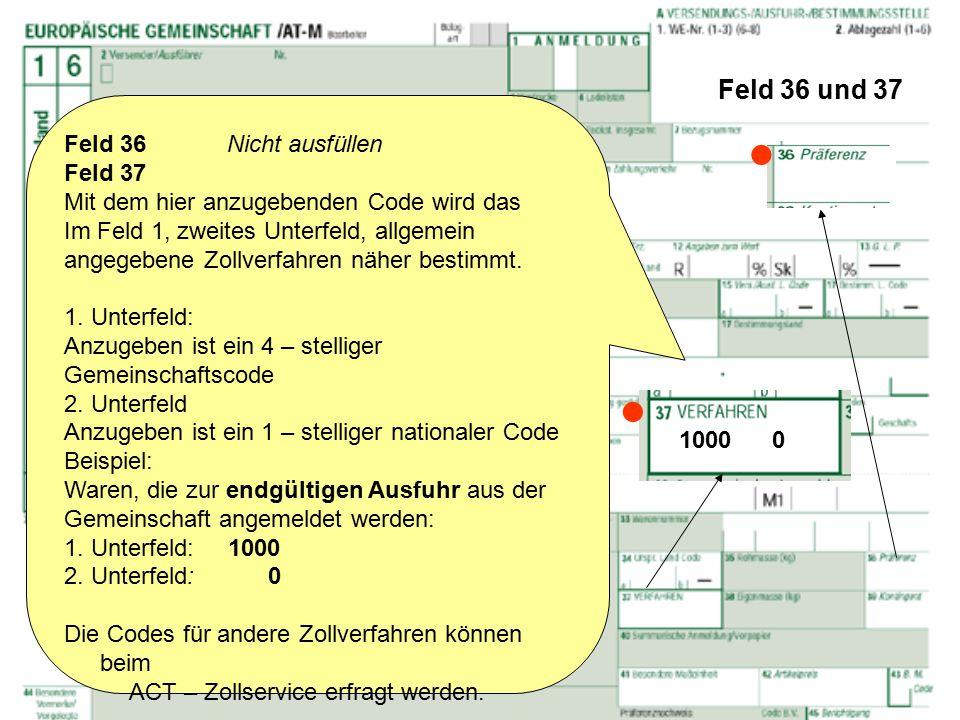 Feld 36 und 37 Feld 36 Nicht ausfüllen Feld 37 Mit dem hier anzugebenden Code wird das Im Feld 1, zweites Unterfeld, allgemein angegebene Zollverfahre